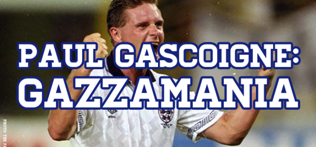 The Man, The Myth, The Legend: Paul Gascoigne – Gazzamania