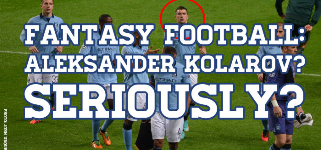 Fantasy Football: Aleksander Kolarov? Seriously?