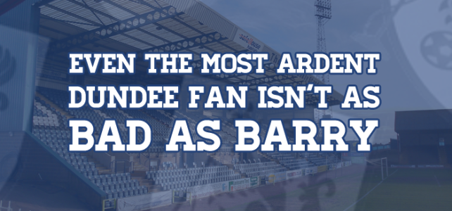 Even The Most Ardent Dundee Fan Isn't As Bad As Barry